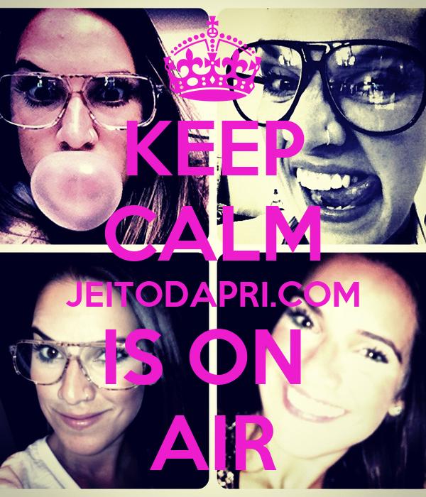 KEEP CALM JEITODAPRI.COM IS ON  AIR