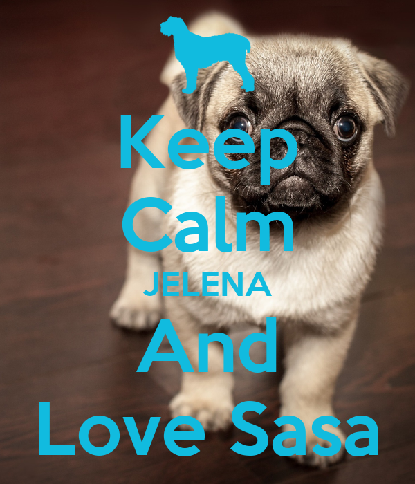 Keep Calm JELENA And Love Sasa