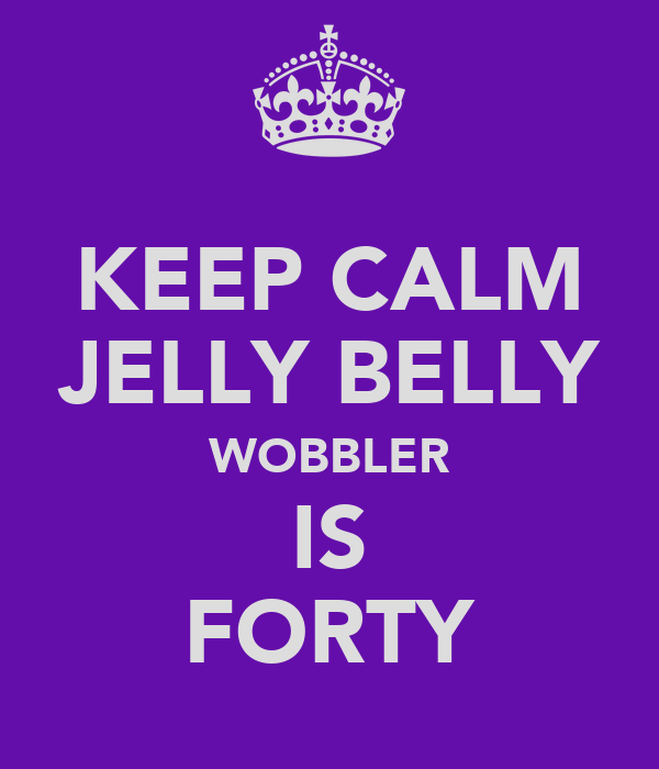 KEEP CALM JELLY BELLY WOBBLER IS FORTY