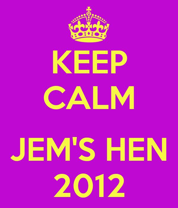 KEEP CALM  JEM'S HEN 2012