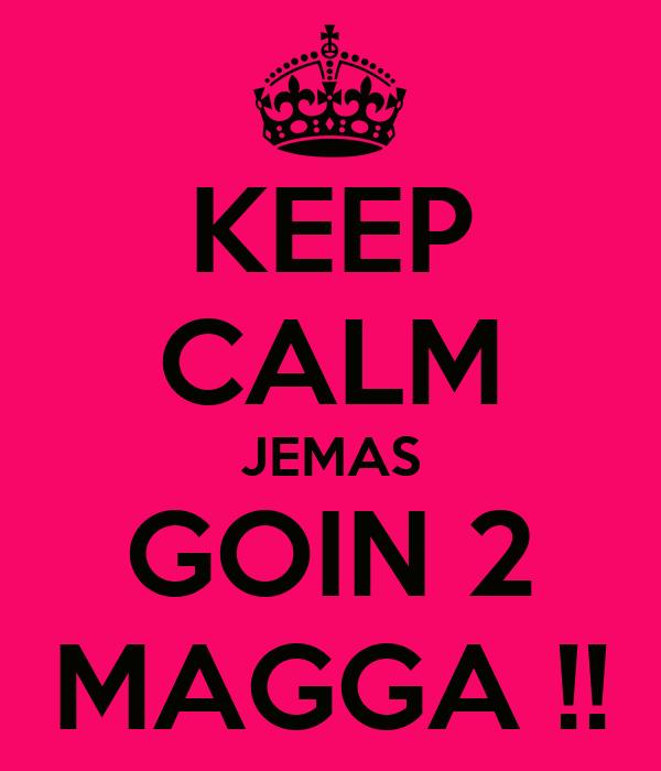KEEP CALM JEMAS GOIN 2 MAGGA !!