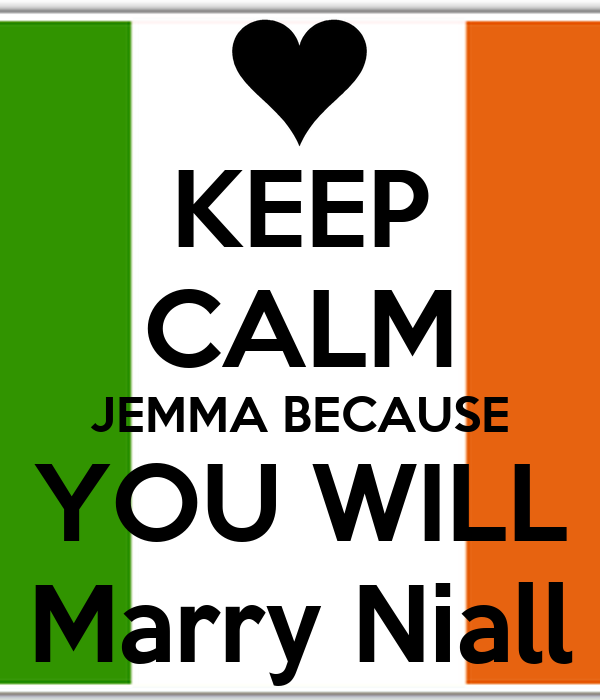 KEEP CALM JEMMA BECAUSE YOU WILL Marry Niall