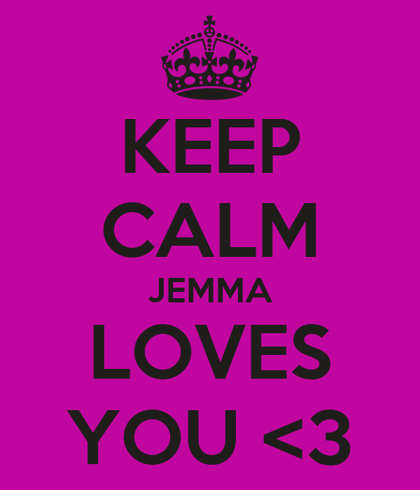 KEEP CALM JEMMA LOVES YOU <3