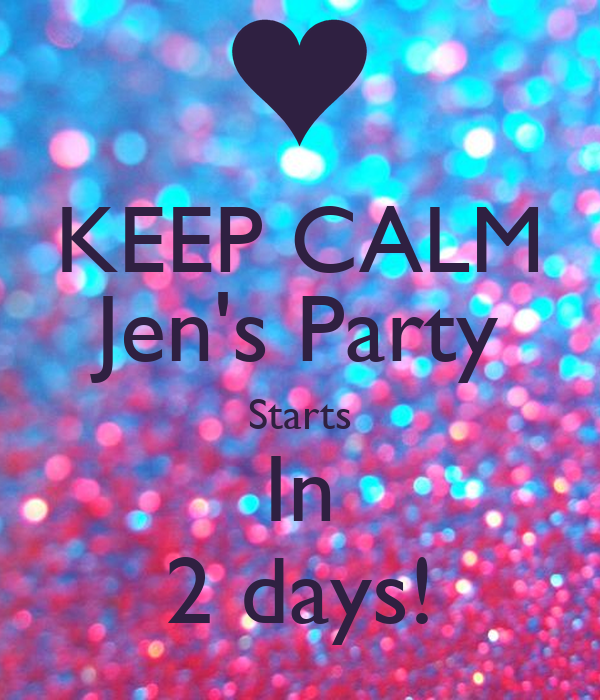 KEEP CALM Jen's Party Starts In 2 days!