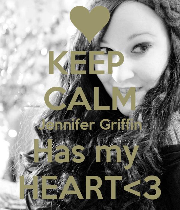 KEEP  CALM Jennifer Griffin Has my  HEART<3