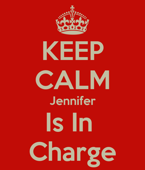 KEEP CALM Jennifer Is In  Charge