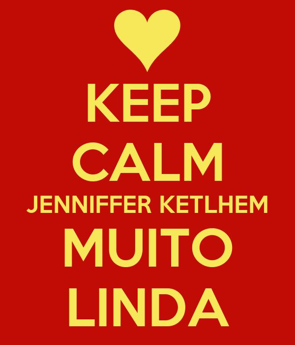 KEEP CALM JENNIFFER KETLHEM MUITO LINDA