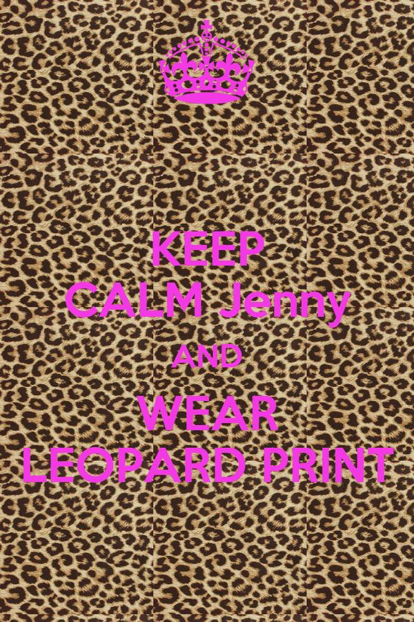 KEEP CALM Jenny AND WEAR LEOPARD PRINT