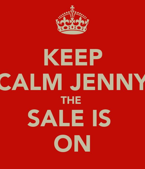 KEEP CALM JENNY THE  SALE IS  ON