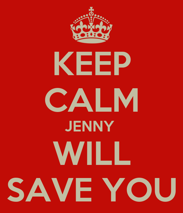 KEEP CALM JENNY  WILL SAVE YOU