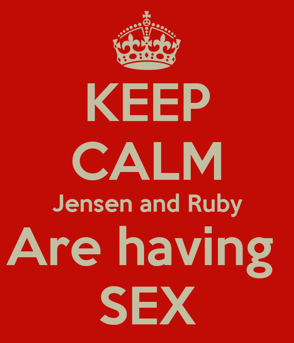 KEEP CALM Jensen and Ruby Are having  SEX