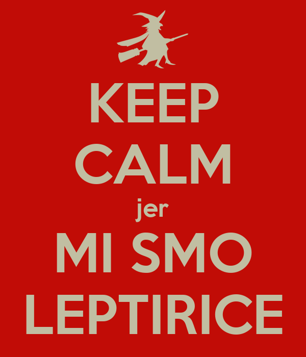 KEEP CALM jer MI SMO LEPTIRICE