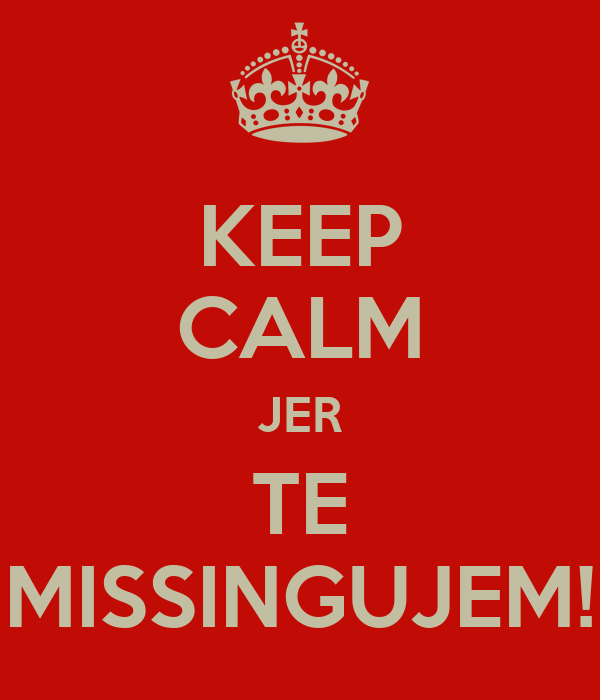 KEEP CALM JER TE MISSINGUJEM!