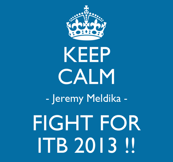 KEEP CALM - Jeremy Meldika - FIGHT FOR ITB 2013 !!