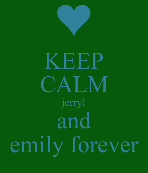 KEEP CALM jerryl and emily forever
