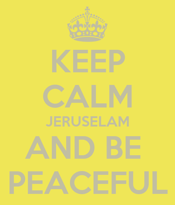 KEEP CALM JERUSELAM AND BE  PEACEFUL