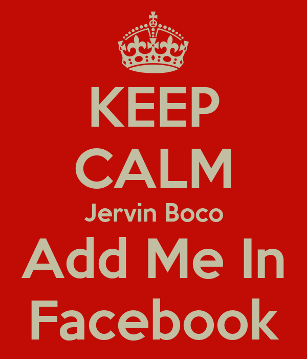 KEEP CALM Jervin Boco Add Me In Facebook