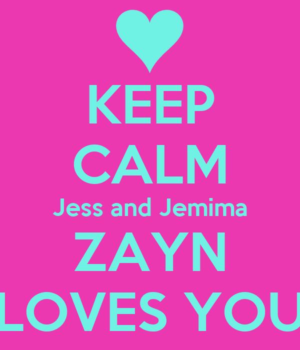 KEEP CALM Jess and Jemima ZAYN LOVES YOU
