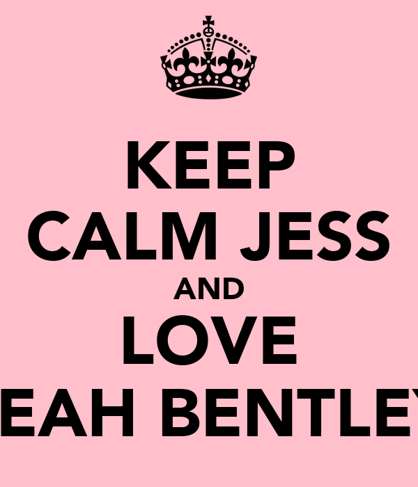 KEEP CALM JESS AND LOVE LEAH BENTLEY