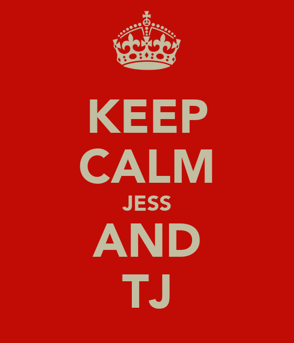 KEEP CALM JESS AND TJ
