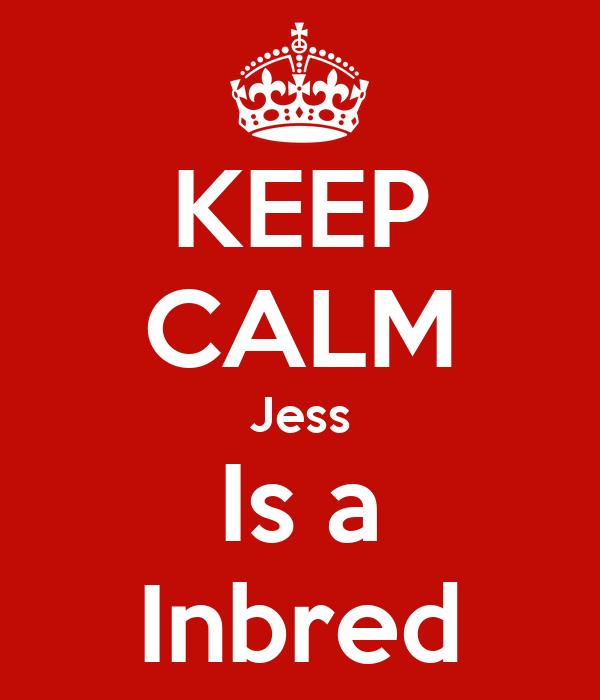 KEEP CALM Jess Is a Inbred