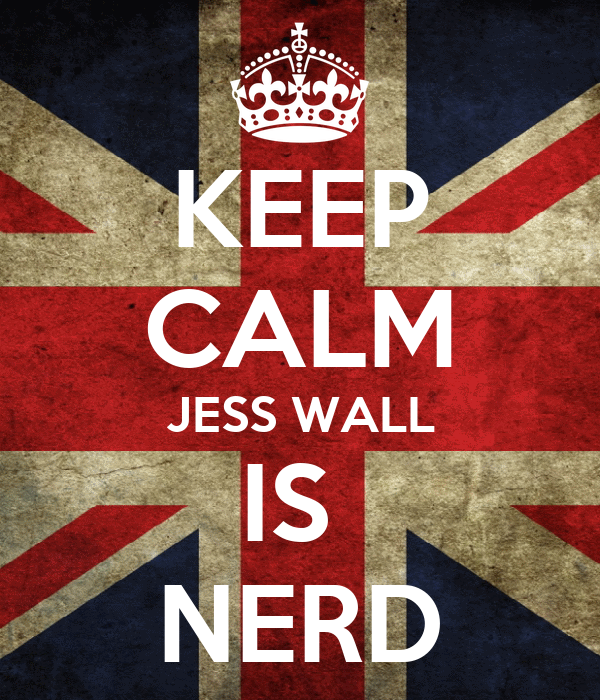 KEEP CALM JESS WALL IS  NERD