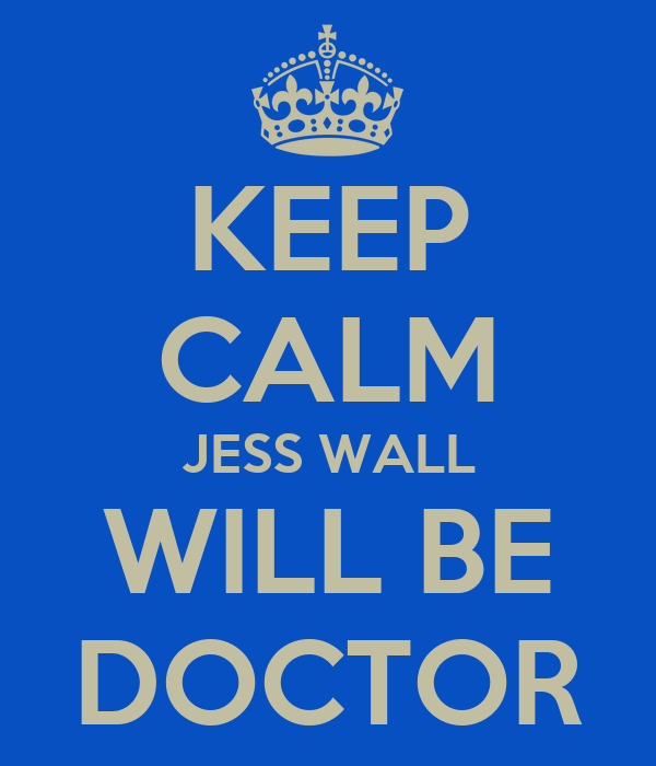 KEEP CALM JESS WALL WILL BE DOCTOR
