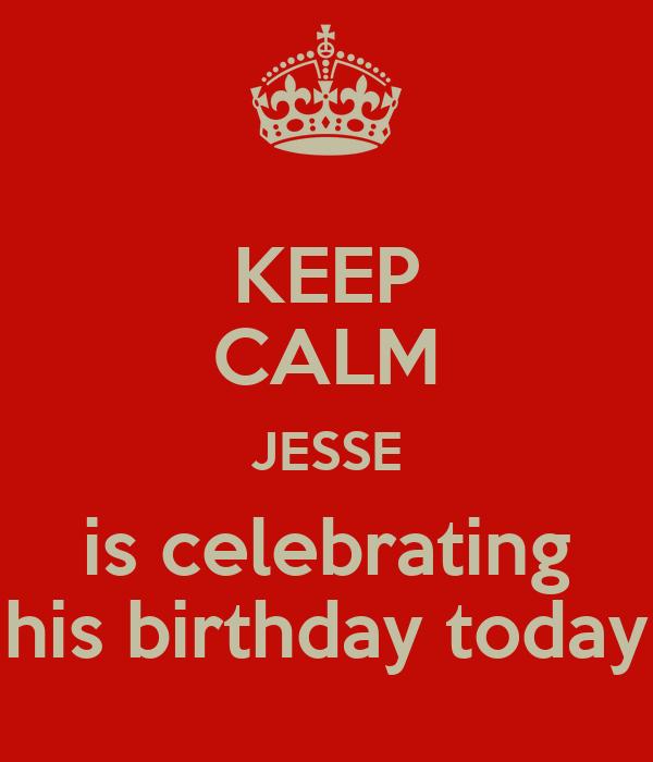 KEEP CALM JESSE is celebrating his birthday today
