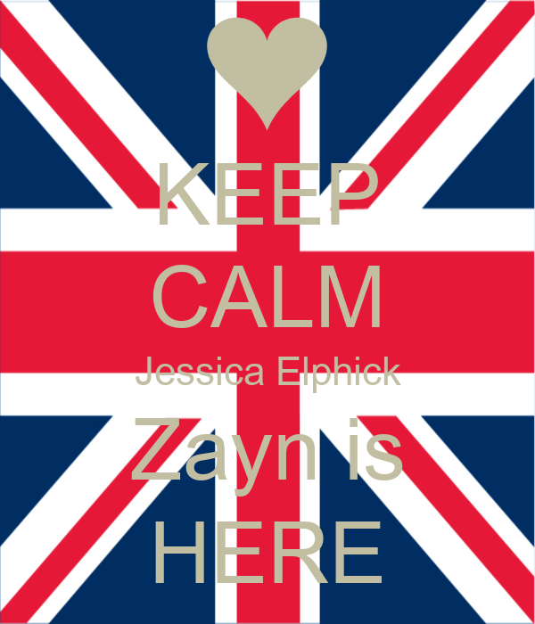 KEEP CALM Jessica Elphick Zayn is HERE