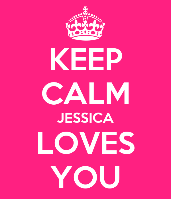 KEEP CALM JESSICA LOVES YOU