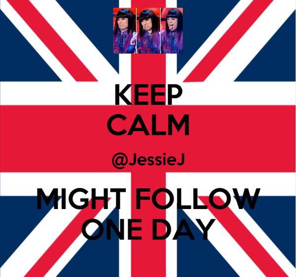 KEEP CALM @JessieJ MIGHT FOLLOW ONE DAY