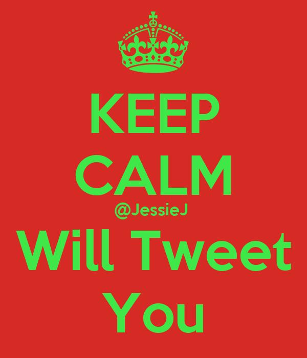 KEEP CALM @JessieJ  Will Tweet You