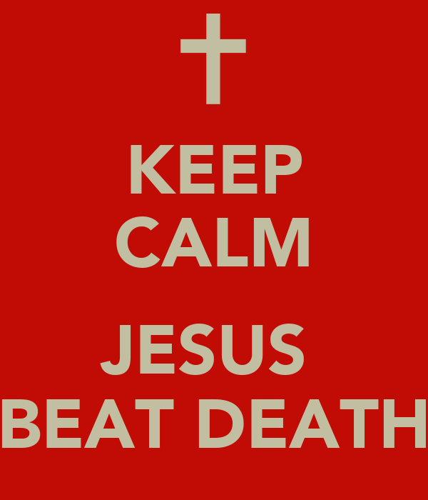 KEEP CALM  JESUS  BEAT DEATH