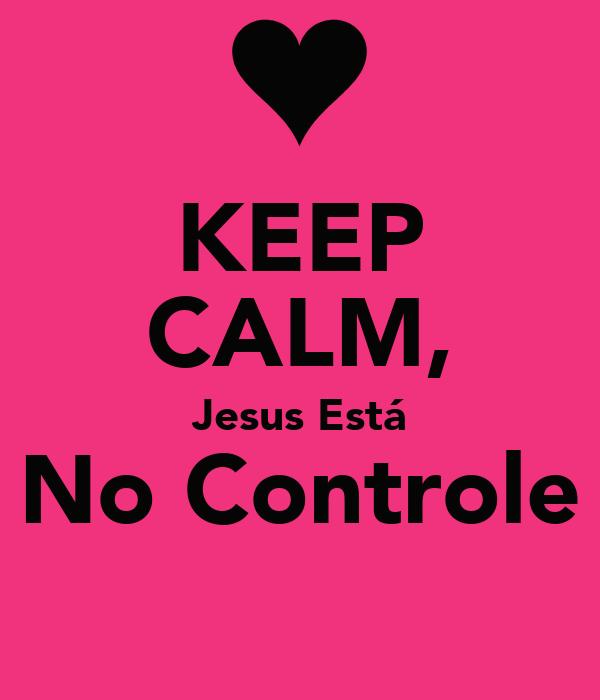 KEEP CALM, Jesus Está No Controle