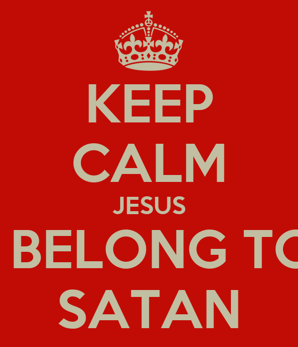KEEP CALM JESUS I BELONG TO SATAN