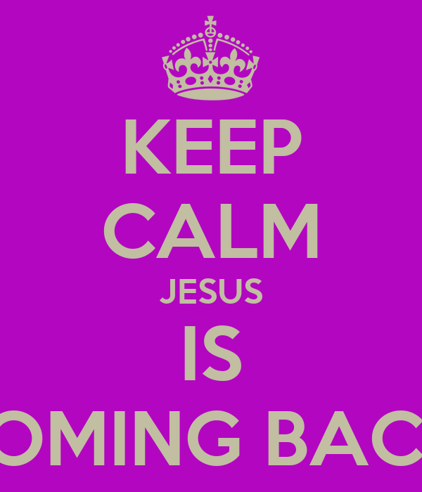 KEEP CALM JESUS IS COMING BACK