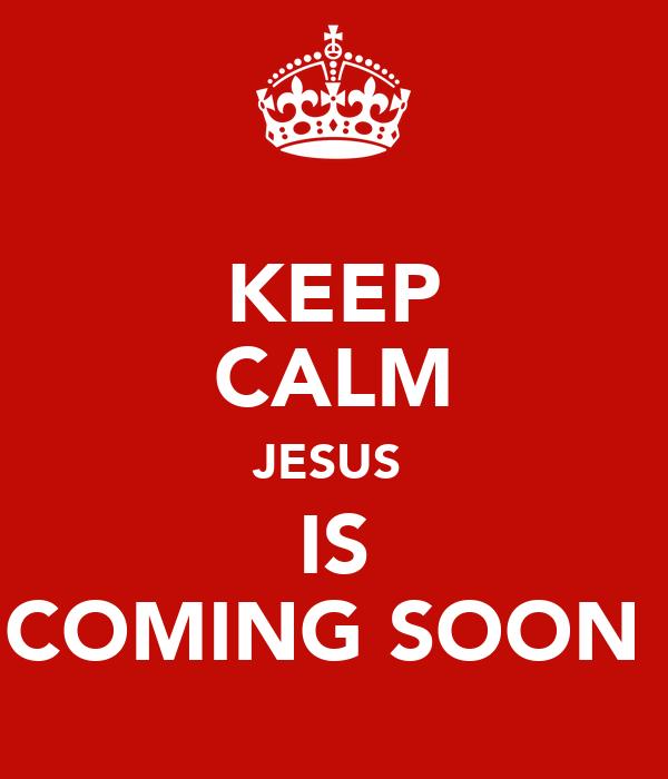 keep calm jesus is coming soon poster ki keep calmomatic