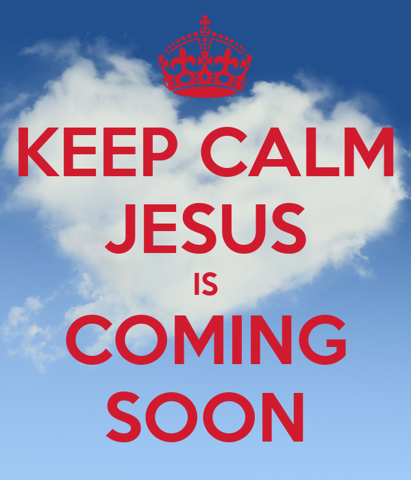 keep calm jesus is coming soon poster sandraguzman