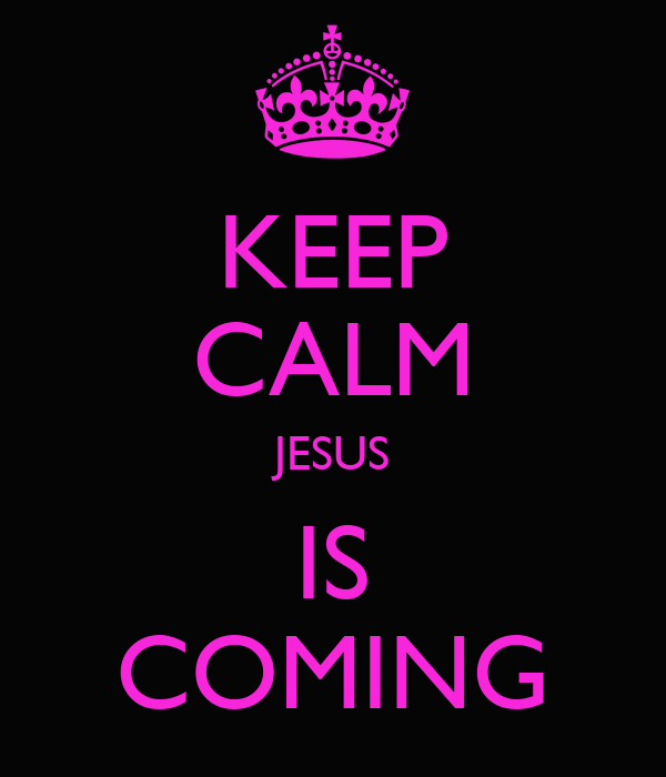 KEEP CALM JESUS IS COMING