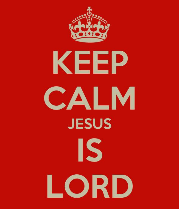 KEEP CALM JESUS IS LORD