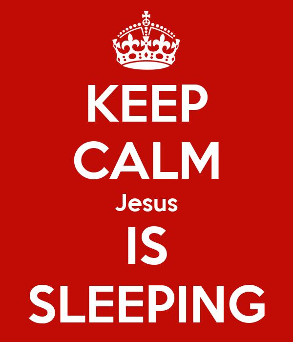 KEEP CALM Jesus IS SLEEPING