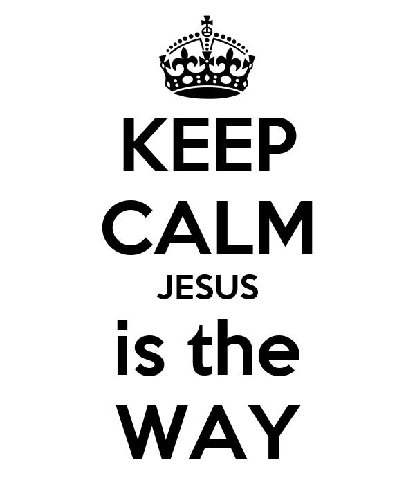 KEEP CALM JESUS is the WAY