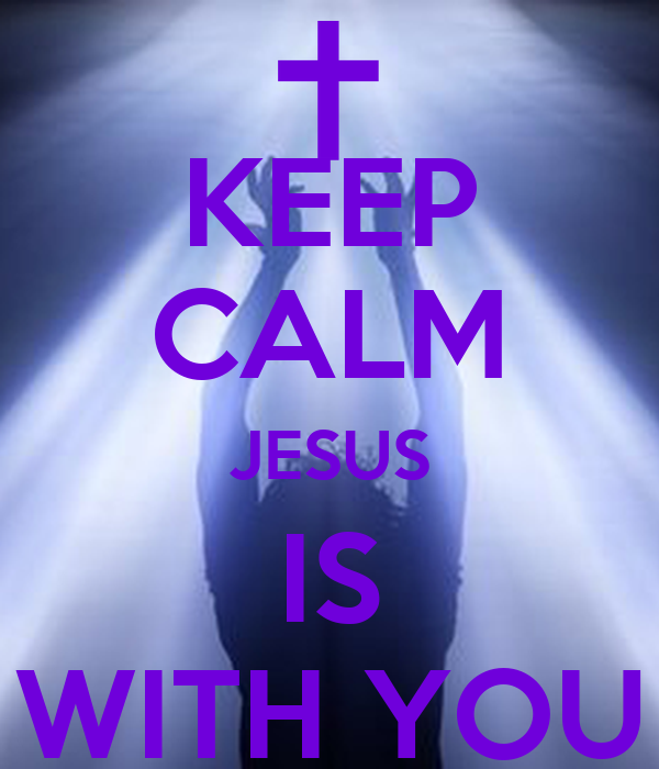KEEP CALM JESUS IS WITH YOU