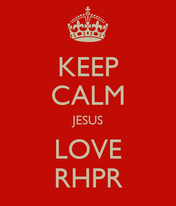 KEEP CALM JESUS LOVE RHPR