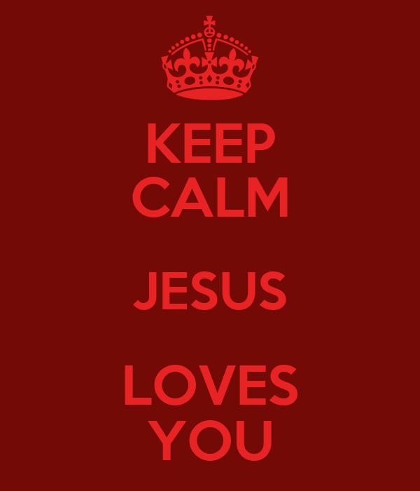 KEEP CALM JESUS LOVES YOU