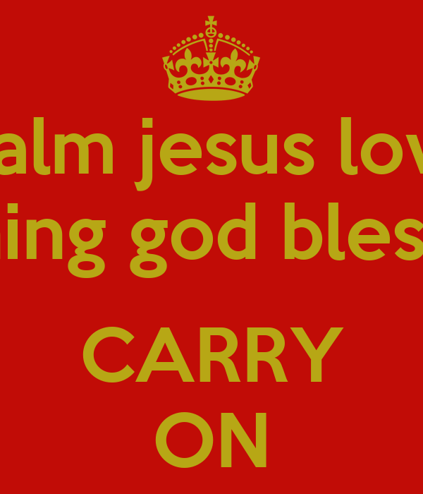 keep calm jesus loves you good morning god bless everyone carry on