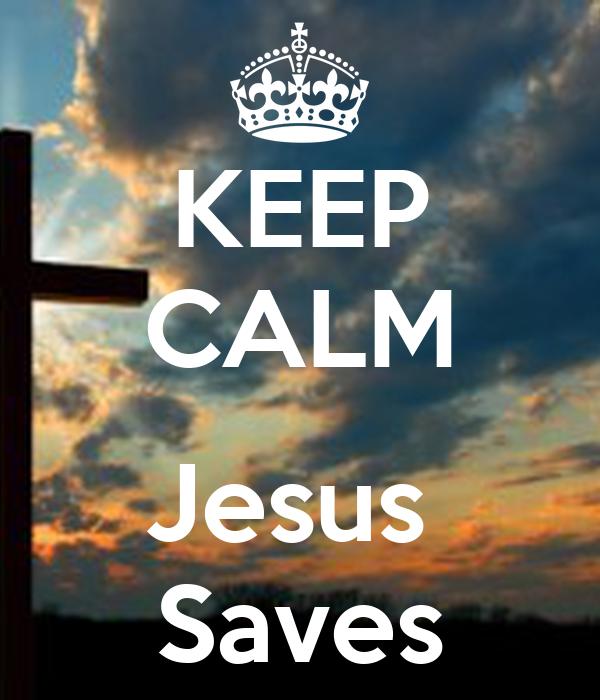 KEEP CALM  Jesus  Saves