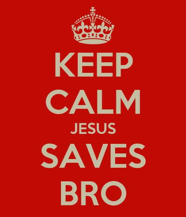 KEEP CALM JESUS SAVES BRO
