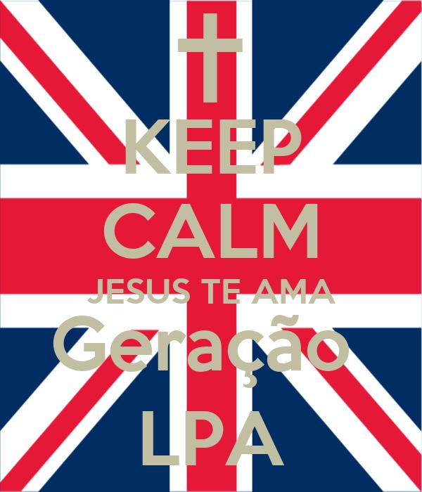 KEEP CALM JESUS TE AMA Geração  LPA