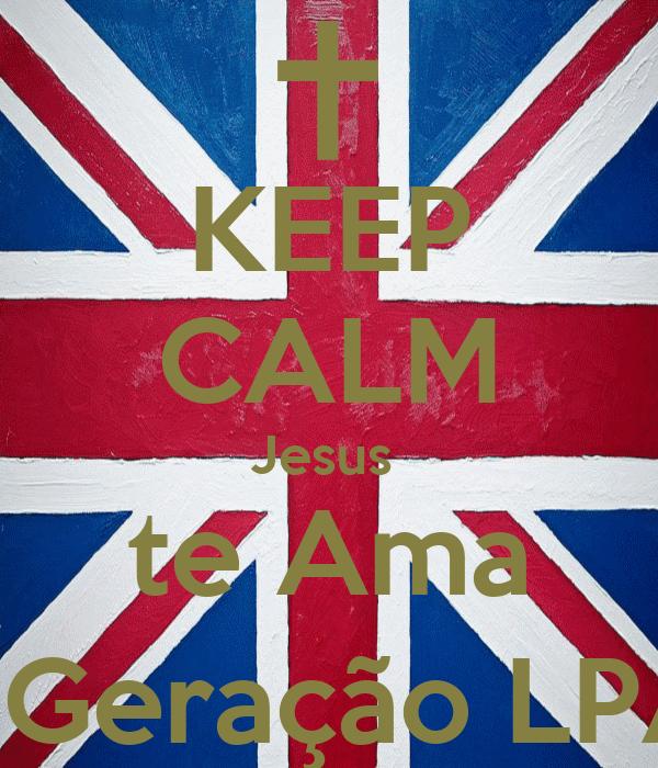 KEEP CALM Jesus  te Ama #Geração LPA
